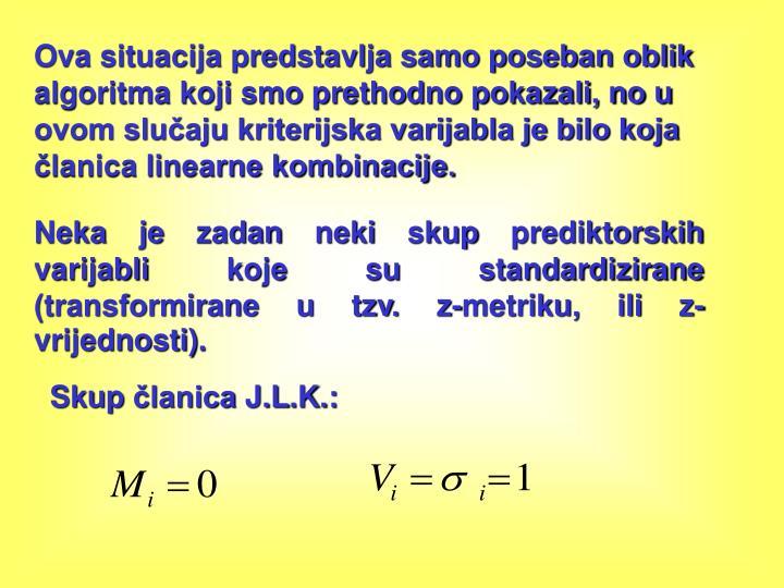 Ova situacija predstavlja samo poseban oblik algoritma koji smo prethodno pokazali, no u ovom slučaju kriterijska varijabla je bilo koja članica linearne kombinacije.