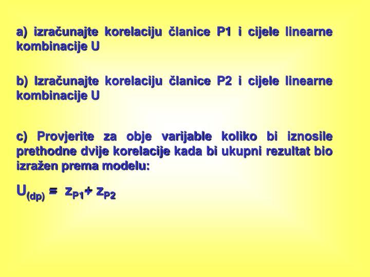 a) izračunajte korelaciju članice P1 i cijele linearne kombinacije U