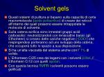 solvent gels