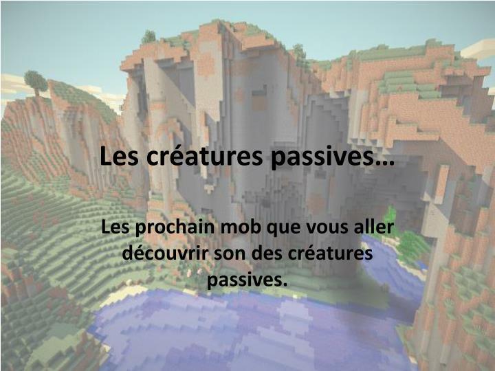 Les créatures passives…