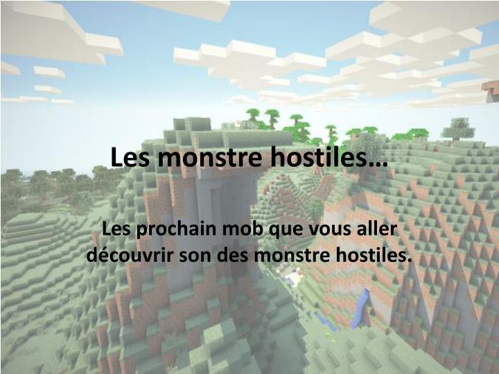 Les monstre hostiles…