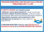 indagini bancarie con delega alla polizia tributaria art 5 l div