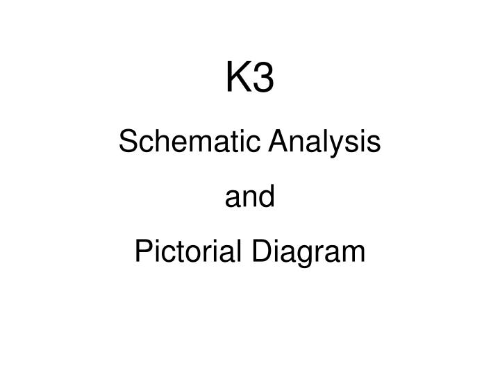 k3 schematic analysis and pictorial diagram n.