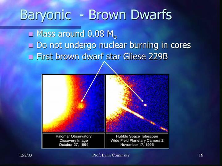 Baryonic  - Brown Dwarfs