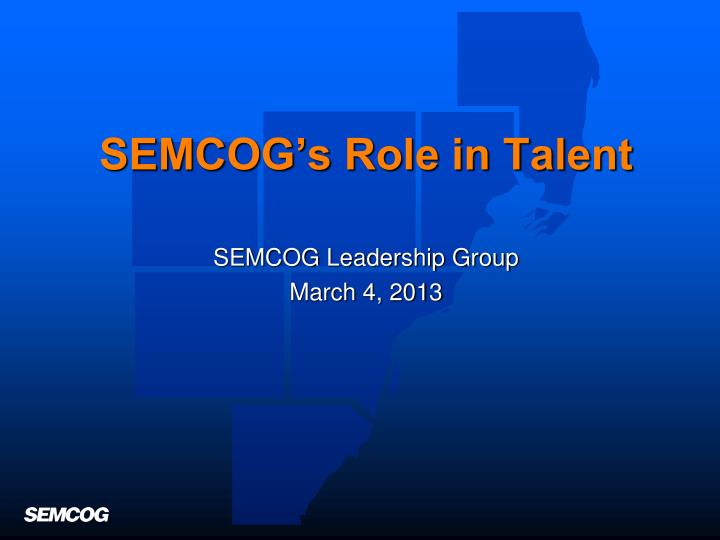 Semcog s role in talent