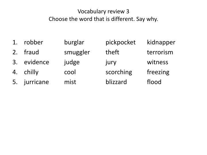 vocabulary review 3 choose the word that is different say why n.