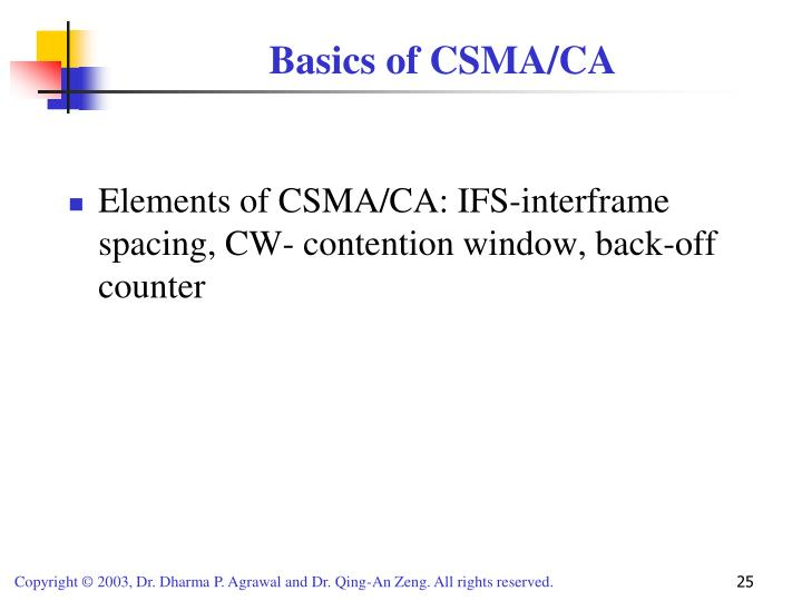 Elements of CSMA/CA: IFS-interframe spacing, CW- contention window, back-off counter