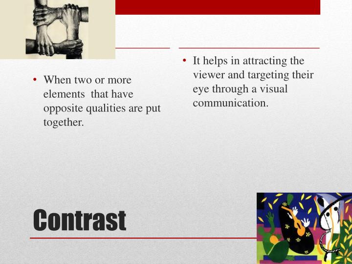 It helps in attracting the viewer and targeting their eye through a visual communication.