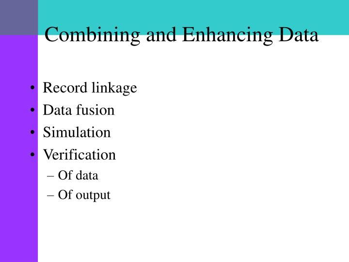 Combining and Enhancing Data