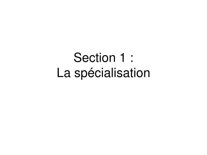 Section 1 la sp cialisation