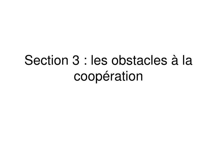 Section 3 : les obstacles à la coopération