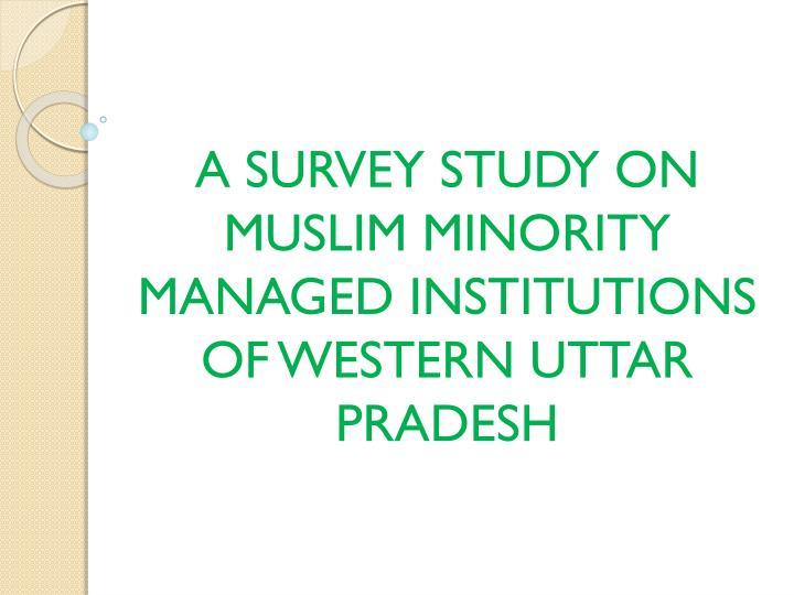 A survey study on muslim minority managed institutions of western uttar pradesh
