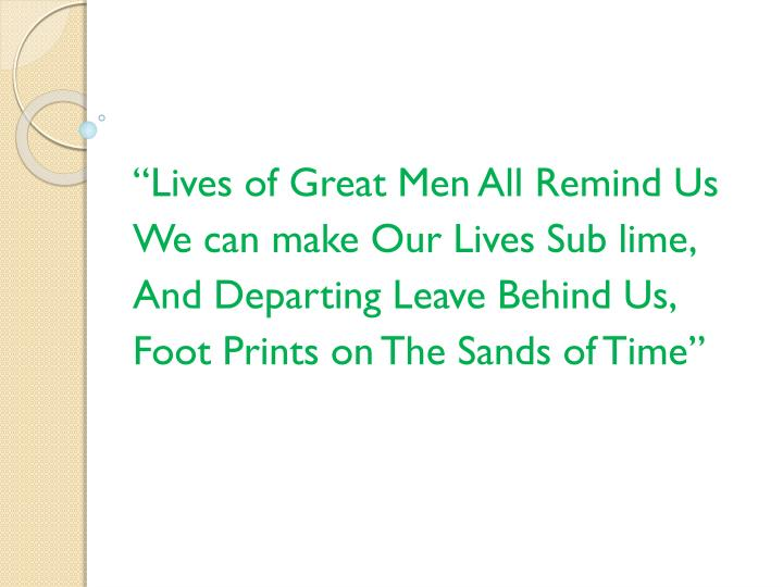"""""""Lives of Great Men All Remind Us"""