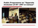 public programme on separate inclusion of nt dnt in census