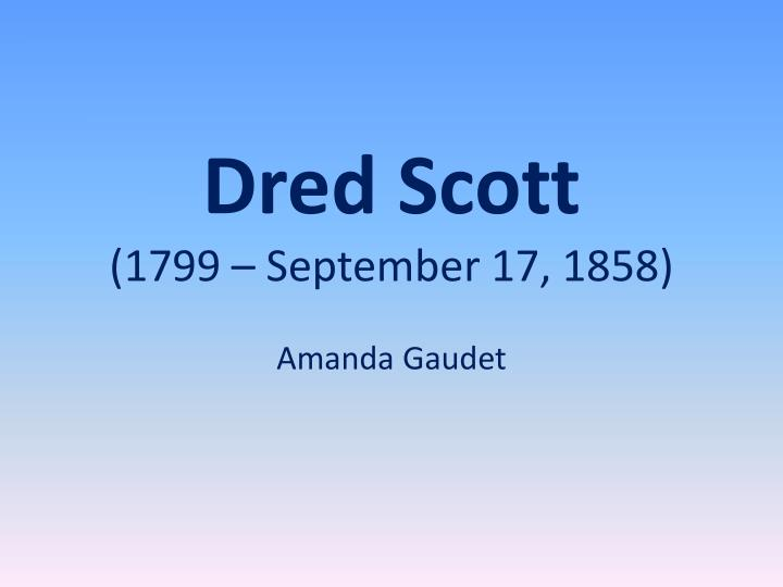 dred scott 1799 september 17 1858 n.