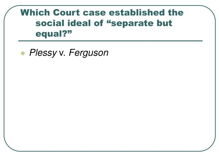 an analysis of the case of separate but equal Separate but equal was a legal doctrine in united states constitutional law and transportation be segregated by race, which was already the case throughout the.