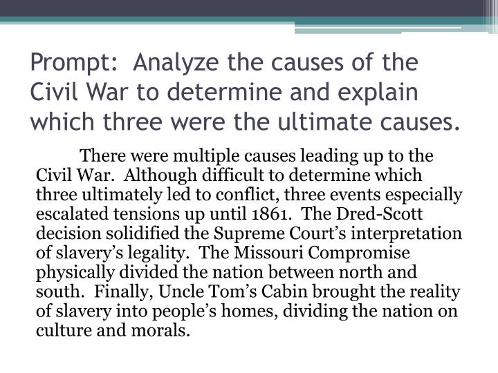 Prompt:  Analyze the causes of the Civil War to determine and explain which three were the ultimate causes.