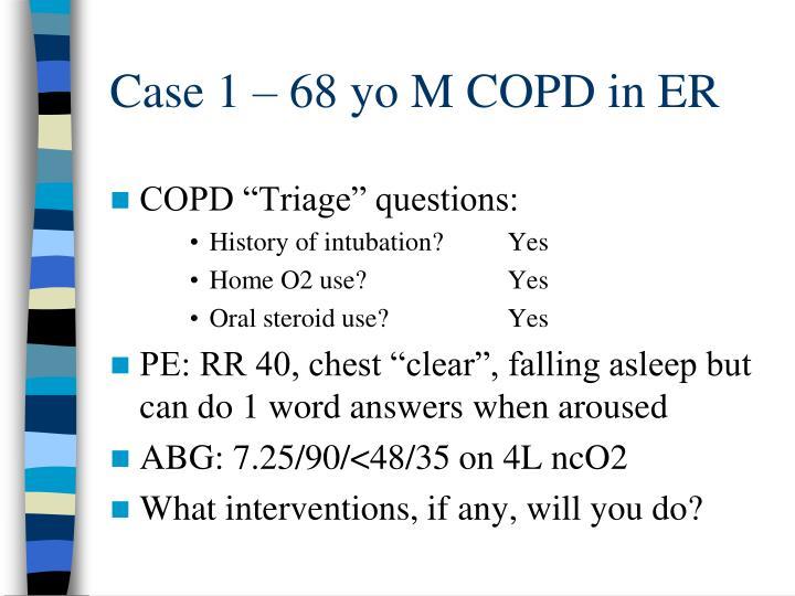 Case 1 – 68 yo M COPD in ER