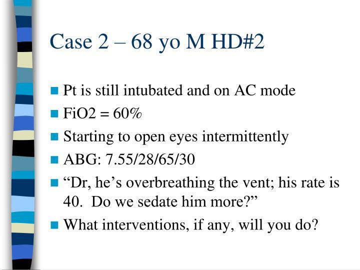 Case 2 – 68 yo M HD#2