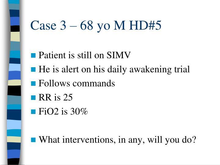 Case 3 – 68 yo M HD#5