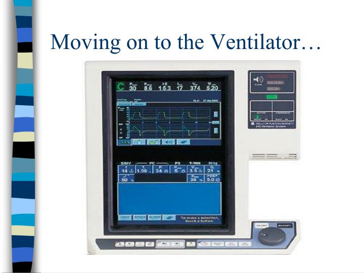 Moving on to the Ventilator…