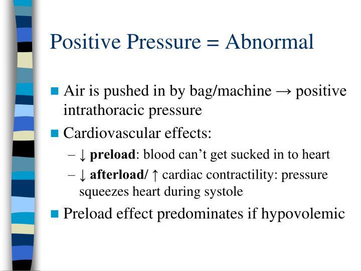 Positive Pressure = Abnormal