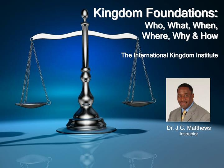 kingdom foundations who what when where why how the international kingdom institute n.