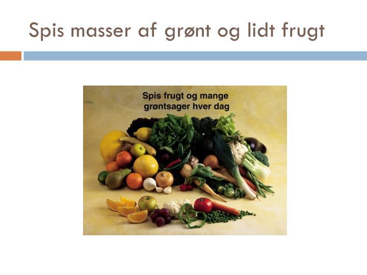 Spis masser af grønt og lidt frugt