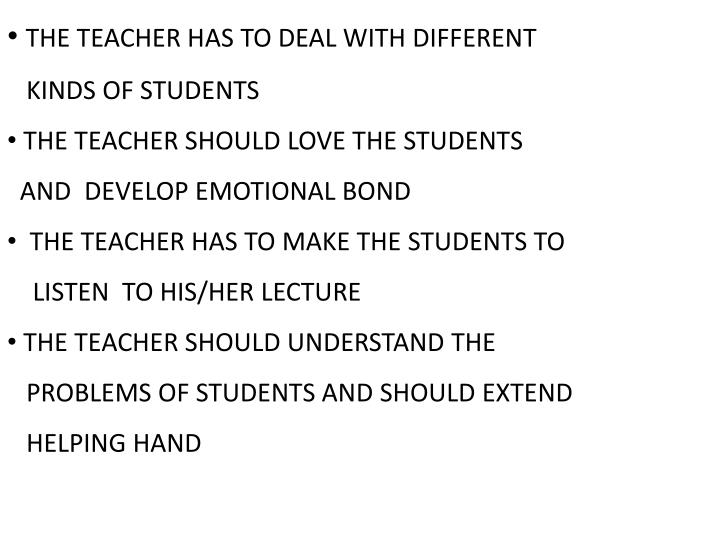 THE TEACHER HAS TO DEAL WITH DIFFERENT