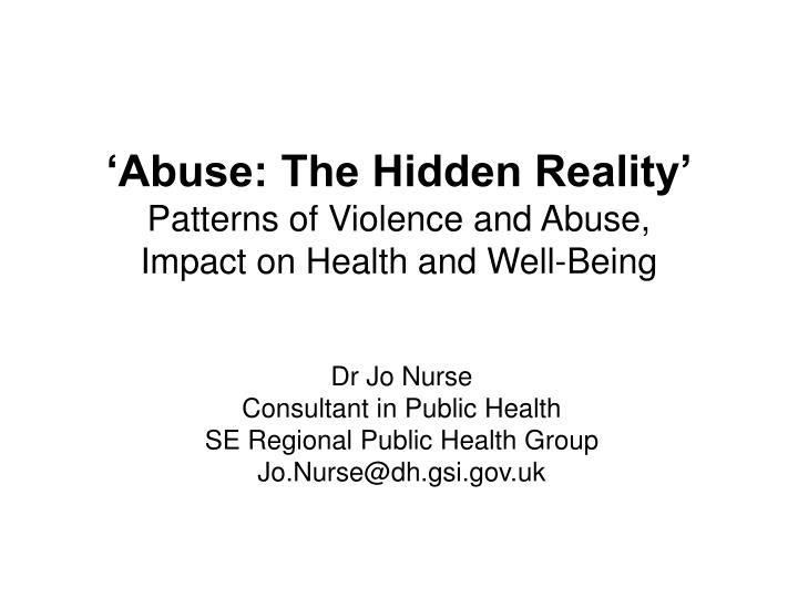 Abuse the hidden reality patterns of violence and abuse impact on health and well being