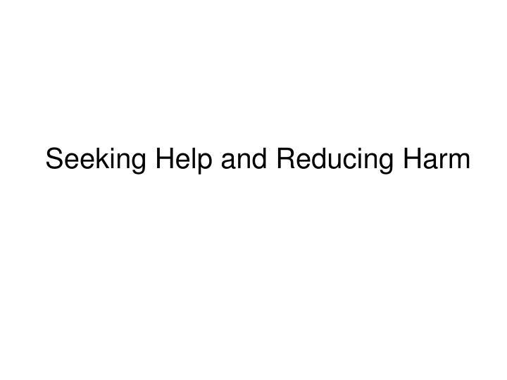 Seeking Help and Reducing Harm