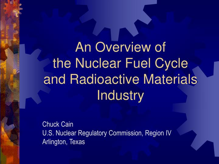 an overview of the nuclear fuel cycle and radioactive materials industry n.