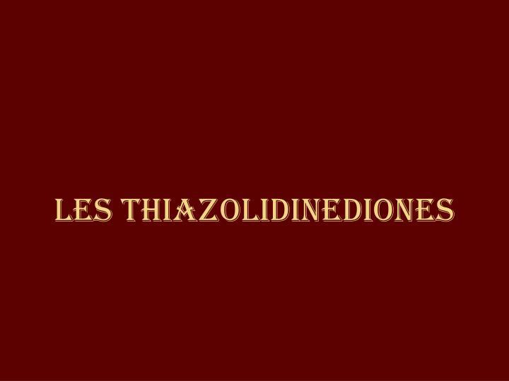 Les Thiazolidinediones
