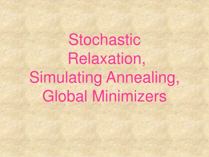 Stochastic relaxation simulating annealing global minimizers