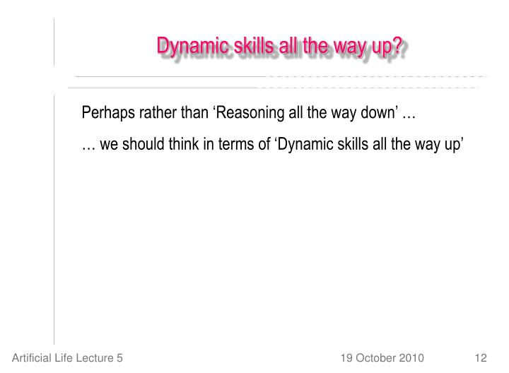 Dynamic skills all the way up?