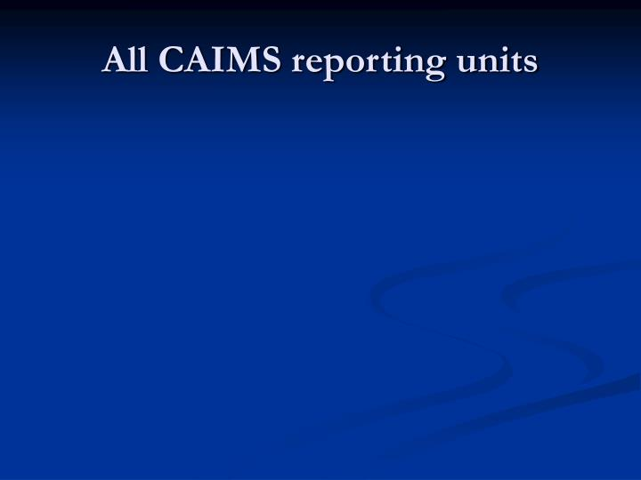 All CAIMS reporting units