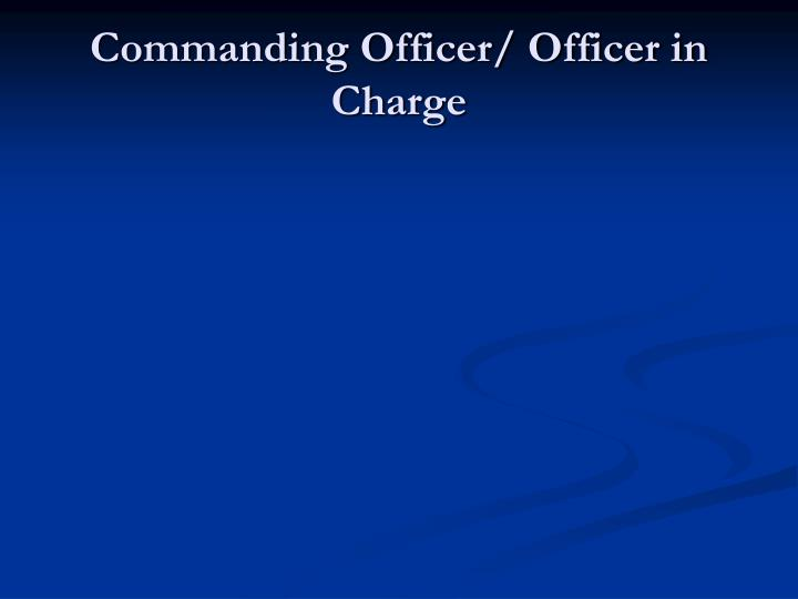 Commanding Officer/ Officer in Charge