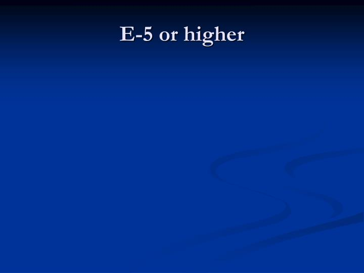 E-5 or higher