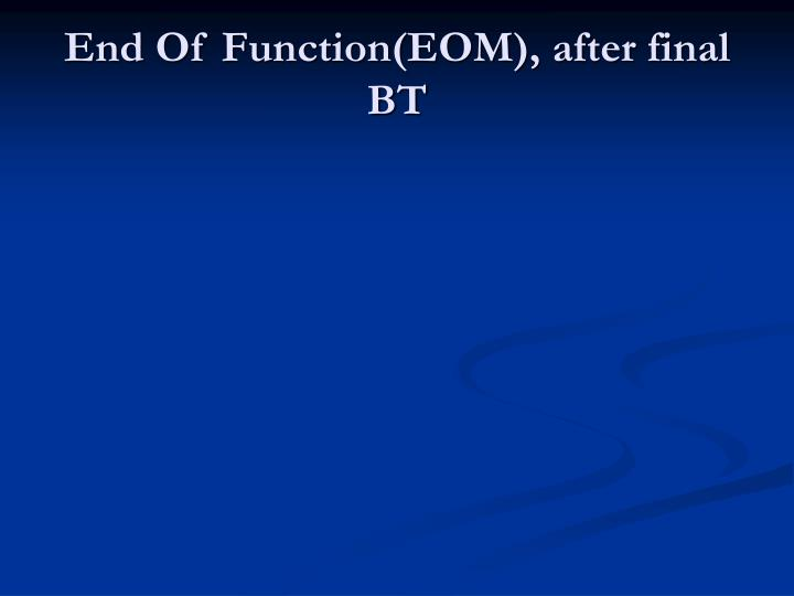 End Of Function(EOM), after final BT