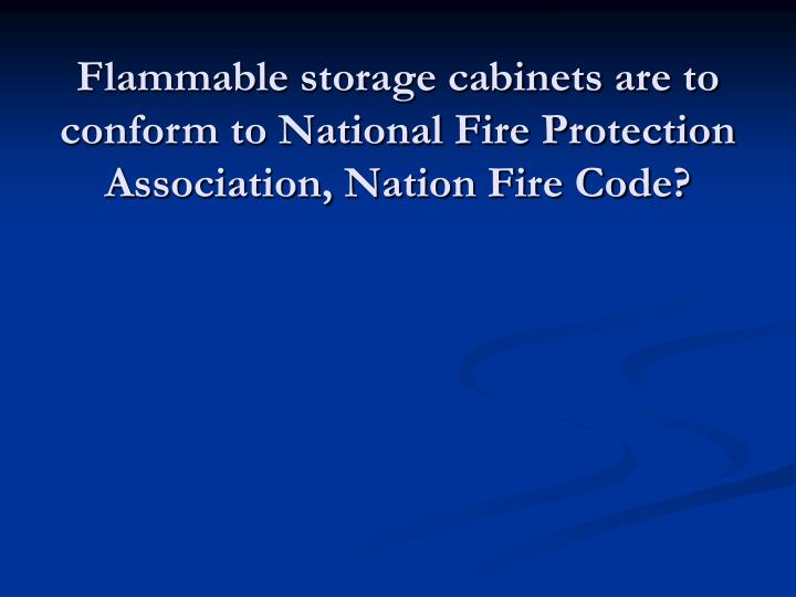 Flammable storage cabinets are to conform to National Fire Protection Association, Nation Fire Code?