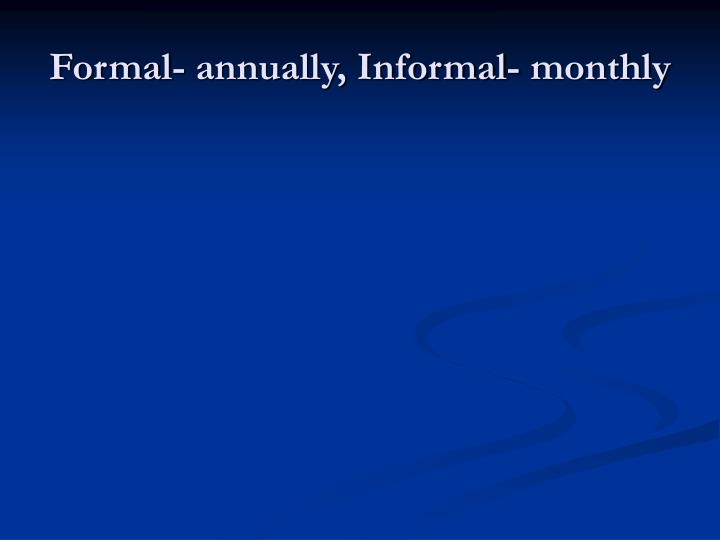 Formal- annually, Informal- monthly