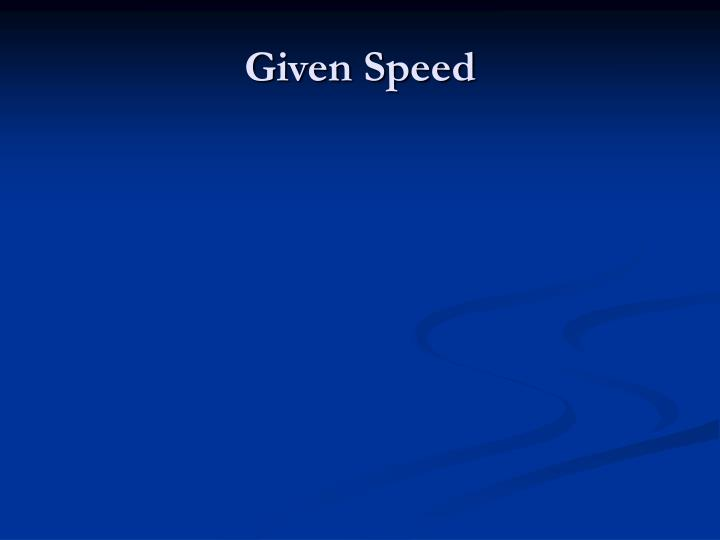 Given Speed