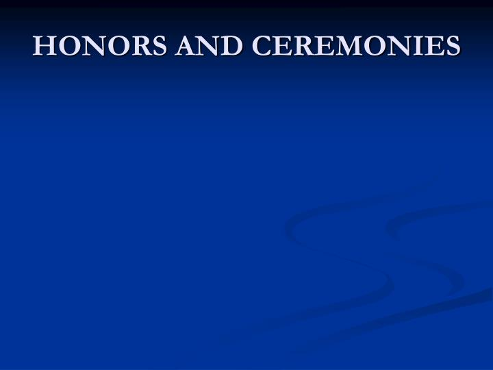 HONORS AND CEREMONIES