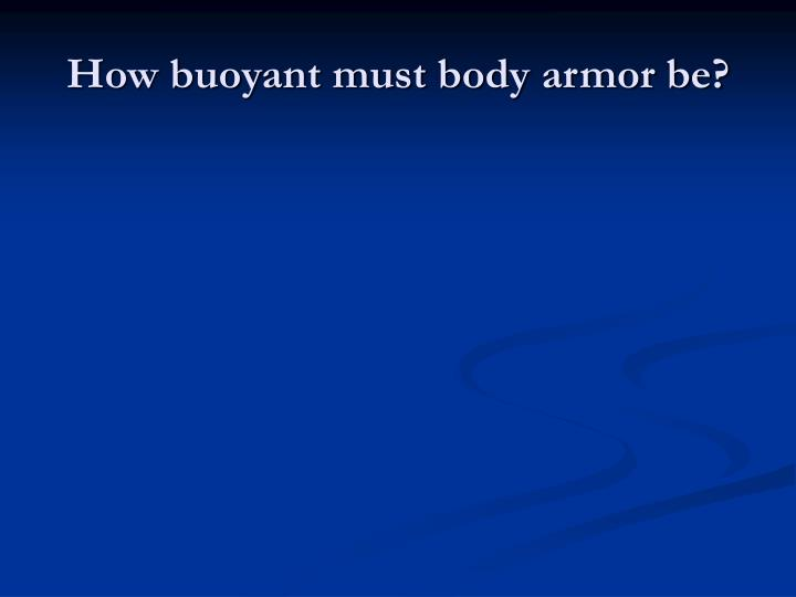 How buoyant must body armor be?
