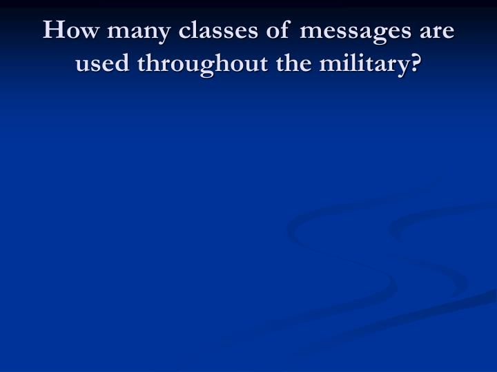 How many classes of messages are used throughout the military?