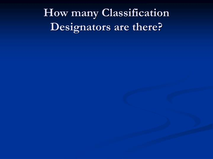 How many Classification Designators are there?