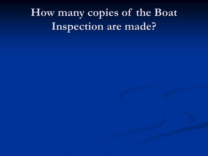 How many copies of the Boat Inspection are made?