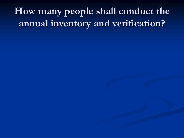 How many people shall conduct the annual inventory and verification?
