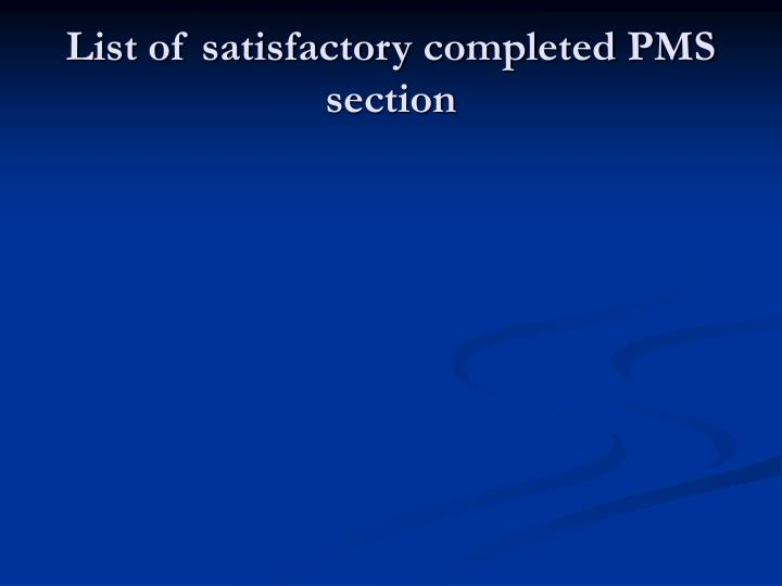 List of satisfactory completed PMS section
