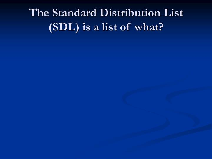 The Standard Distribution List (SDL) is a list of what?